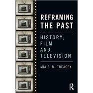 Reframing the Past: History, Film and Television by Treacey; Mia E. M., 9781138815889