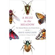 A Buzz in the Meadow The Natural History of a French Farm by Goulson, Dave, 9781250065889