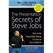 The Presentation Secrets of Steve Jobs: How to Be Insanely Great in Front of Any Audience by Gallo, Carmine, 9781259835889