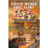 1634 : The Baltic War by Weber, David; Flint, Eric, 9781416555889