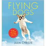 Flying Dogs by Christe, Julia, 9781501145889