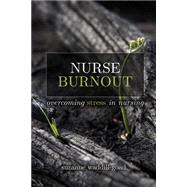 Nurse Burnout: Combating Stress in Nursing by Waddill-Goad, Suzanne, RN, 9781938835889
