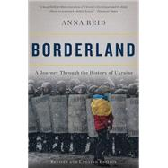 Borderland: A Journey Through the History of Ukraine by Reid, Anna, 9780465055890