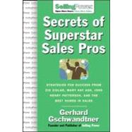 Secrets of Superstar Sales Pros : The World's Greatest Share Their Strategies for Success by Gschwandtner, Gerhard, 9780071475891