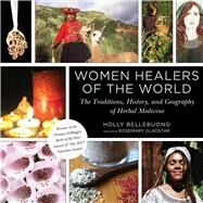 Women Healers of the World by Bellebuono, Holly; Gladstar, Rosemary; Thorpe, Tracy (ART), 9781629145891