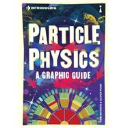 Introducing Particle Physics A Graphic Guide by Whyntie, Tom ; Pugh, Oliver, 9781848315891