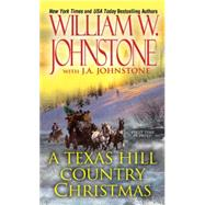 A Texas Hill Country Christmas by JOHNSTONE, WILLIAM W.JOHNSTONE, J.A., 9780786035892