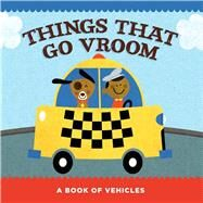 Things That Go Vroom A Book of Vehicles by Unknown, 9781411475892