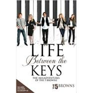 Life Between the Keys : The (Mis) Adventures of the 5 Browns by The 5 Browns, 9781597775892