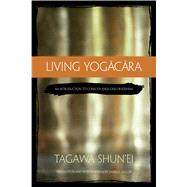 Living Yogacara : An Introduction to Consciousness-Only Buddhism by Shun'ei, Tagawa; Muller, Charles, 9780861715893
