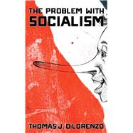 The Problem With Socialism by Dilorenzo, Thomas, 9781621575894