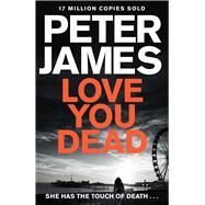 Love You Dead by James, Peter, 9781447255895