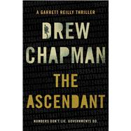 The Ascendant A Garrett Reilly Thriller by Chapman, Drew, 9781476725895