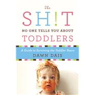 The Sh!t No One Tells You About Toddlers by Dais, Dawn, 9781580055895