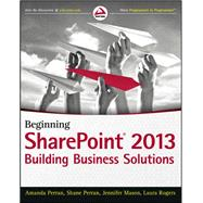 Beginning SharePoint 2013 : Building Business Solutions with SharePoint by Perran, Amanda; Perran, Shane; Mason, Jennifer; Rogers, Laura, 9781118495896