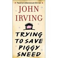 Trying to Save Piggy Sneed: 20th Anniversary Edition by Irving, John; Cheever, Susan, 9781628725896