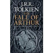 The Fall of Arthur by Tolkien, J. R. R.; Tolkien, Christopher, 9780544115897