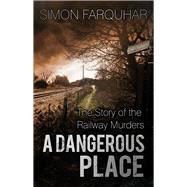 A Dangerous Place by Farquhar, Simon, 9780750965897