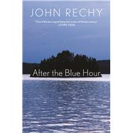 After the Blue Hour by Rechy, John, 9780802125897