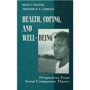 Health, Coping, and Well-being: Perspectives From Social Comparison Theory by Buunk,Bram P.;Buunk,Bram P., 9781138975897