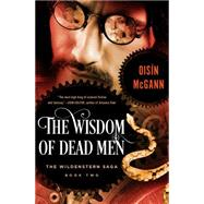 The Wisdom of Dead Men by Mcgann, Oisin, 9781497665897