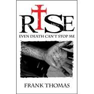 Rise: Even Death Can't Stop Me by Thomas, Frank, 9781620865897