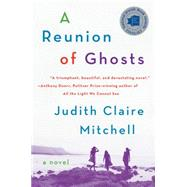 A Reunion of Ghosts by Mitchell, Judith Claire, 9780062355898
