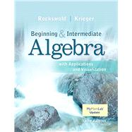 Beginning and Intermediate Algebra with Applications & Visualization MyLab Math Update with eText -- Access Card Package by Rockswold, Gary K.; Krieger, Terry A., 9780134175898