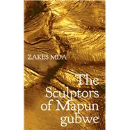 The Sculptors of Mapungubwe by Mda, Zakes, 9780857425898
