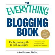 The Everything Blogging Book: Publish Your Ideas, Get Feedback, And Create Your Own Worldwide Network by Risdahl, Aliza Sherman, 9781593375898