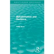 Rehabilitation and Deviance (Routledge Revivals) by Bean; Philip, 9780415635899