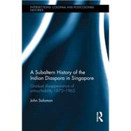 A Subaltern History of the Indian Diaspora in Singapore: Gradual Disappearance of Untouchability 1872-1965 by Solomon; John, 9781138955899