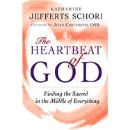 The Heartbeat of God: Finding the Sacred in the Middle of Everything by Schori, Katharine Jefferts, 9781594735899