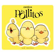 Canticos: Los Pollitos / Canticos: Little Chickies by Jaramillo, Susie, 9780996995900