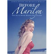 Before Marilyn The Blue Book Modeling Years by Franse, Astrid; Morgan, Michelle, 9781250085900