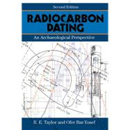 Radiocarbon Dating, Second Edition: An Archaeological Perspective by Taylor,R.E., 9781598745900