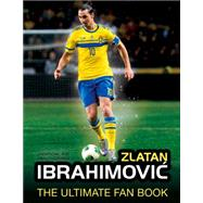 Zlatan Ibrahimovic: The Ultimate Fan Book by Besley, Adrian; Smith, Martin, 9781780975900