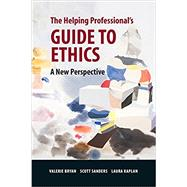 The Helping Professional's Guide to Ethics A New Perspective by Bryan, Valerie; Sanders, Scott; Kaplan, Laura, 9780190615901