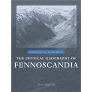 The Physical Geography Of Fennoscandia by Seppälä, Matti, 9780199245901