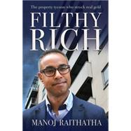 Filthy Rich: The Property Tycoon Who Struck Real Gold by Raithatha, Manoj, 9780857215901