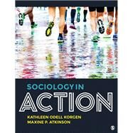 Sociology in Action by Korgen, Kathleen Odell; Atkinson, Maxine P., 9781506345901