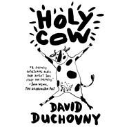 Holy Cow A Novel by Duchovny, David, 9780374535902