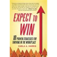 Expect to Win : 10 Proven Strategies for Thriving in the Workplace by Harris, Carla (Author), 9780452295902