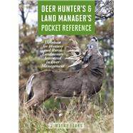 Deer Hunter's & Land Manager's Pocket Reference: A Database for Hunters and Rural Landowners Interested in Deer Management by Fears, J. Wayne, 9781632205902