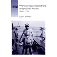 Working-class organisations and popular tourism,1840-1970 by Barton, Susan, 9780719065903