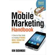 The Mobile Marketing Handbook; A Step-by-Step Guide to Creating Dynamic Mobile Marketing Campaigns by Unknown, 9780910965903