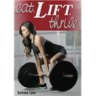 Eat. Lift. Thrive. by Lee, Sohee, 9781492545903