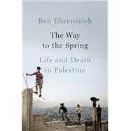 The Way to the Spring by Ehrenreich, Ben, 9781594205903