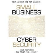 Small Business Cyber Security by Anderson, Adam; Gilkeson, Tom, 9781599325903