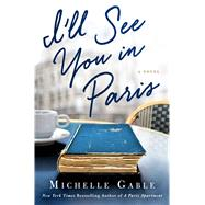 I'll See You in Paris A Novel by Gable, Michelle, 9781250115904